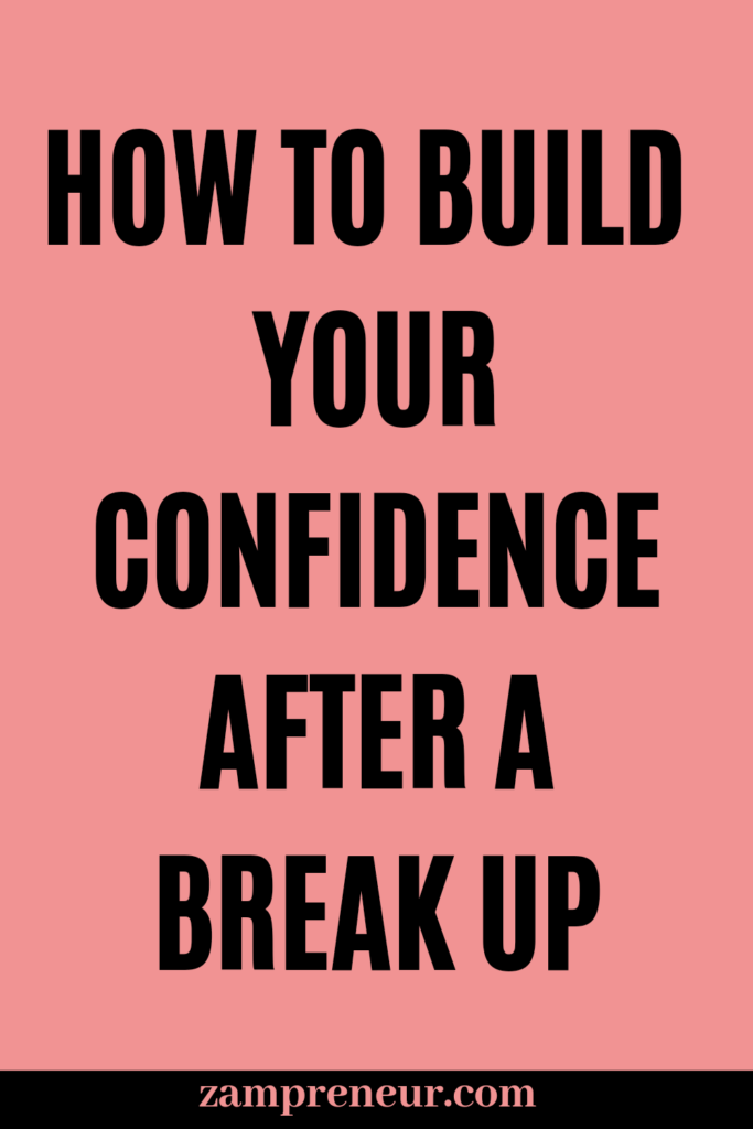 How to build your confidence after a break up