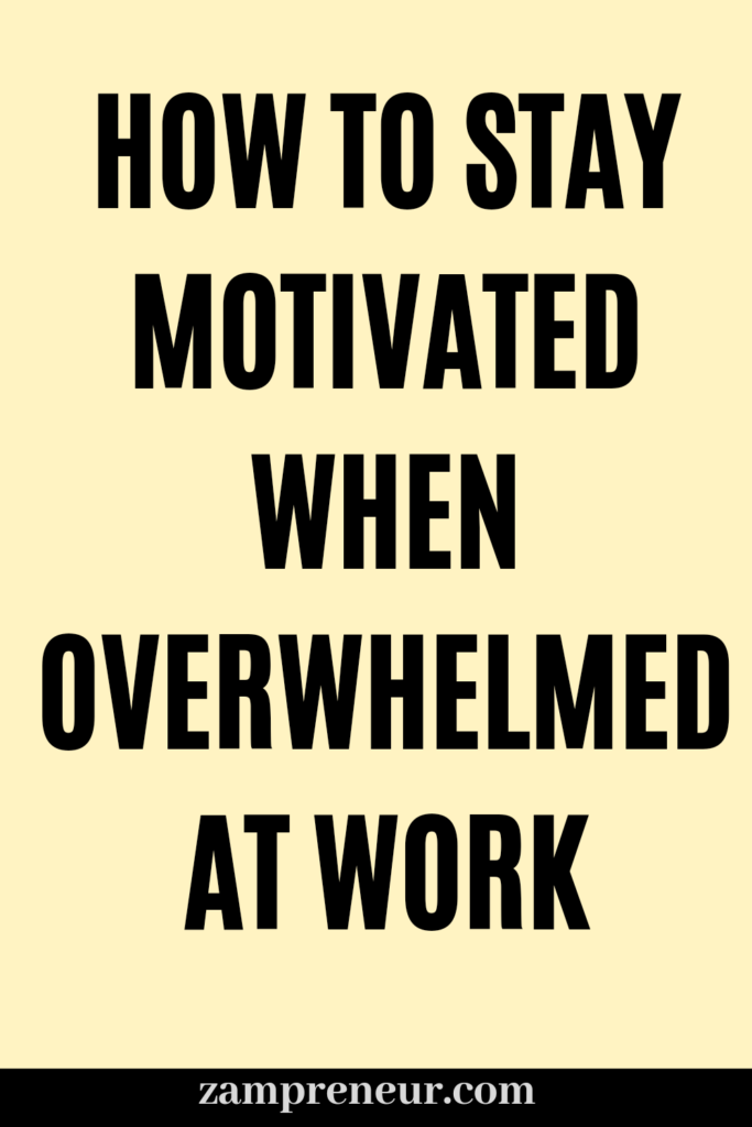 How to stay motivated when overwhelmed at work